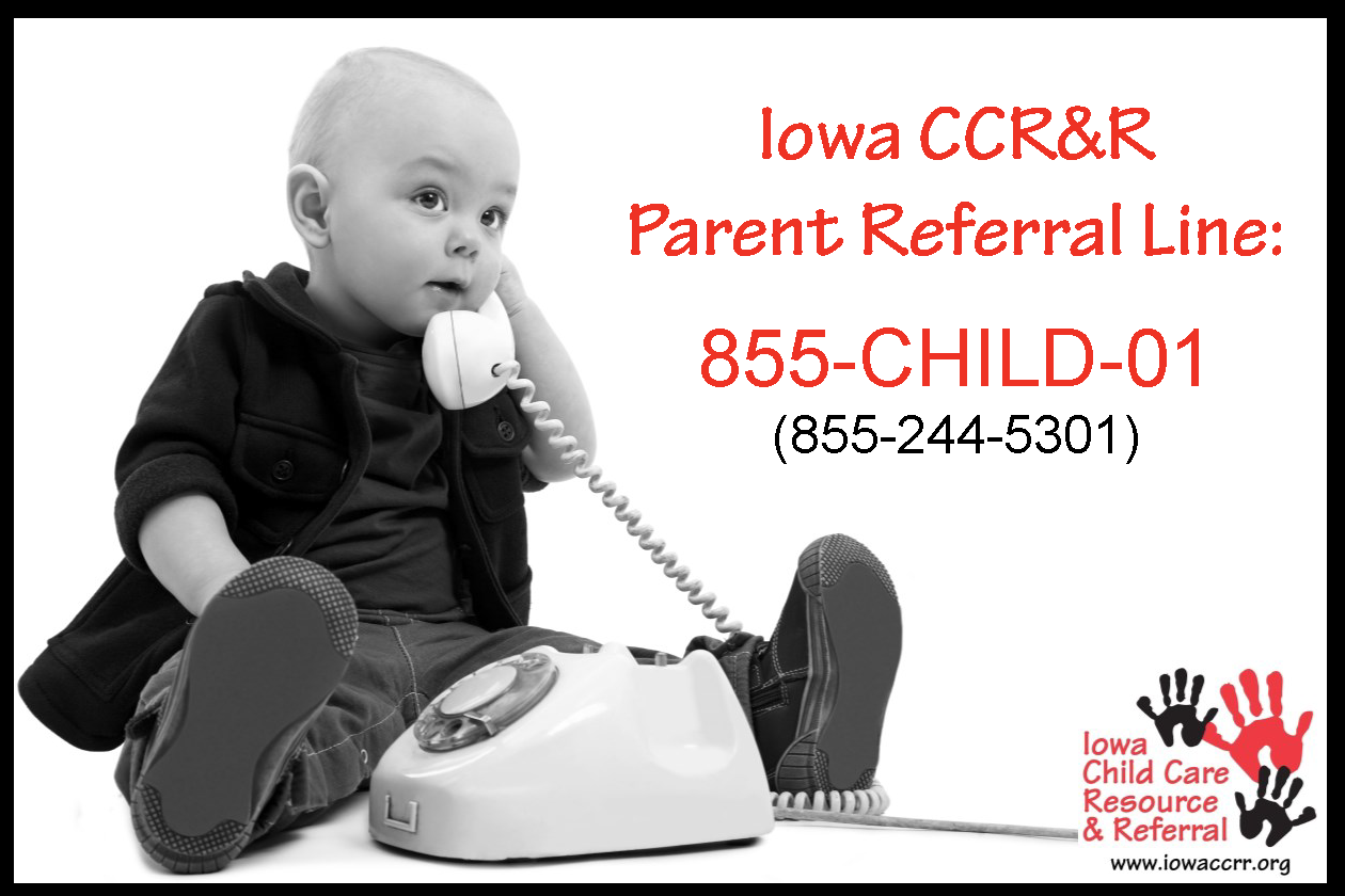 Iowa CCR&R Parent Referral Line: 855-244-5301